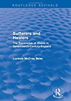 Sufferers and Healers: The Experience of Illness in Seventeenth-Century England (Routledge Revivals)