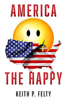 America, The Happy by [Keith P.  Felty]