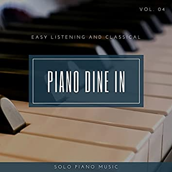 Piano DIne In - Easy ListenIng And Classical Solo Piano Music, Vol. 04