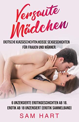 Versaute Mädchen. Erotische Kurzgeschichten. Heisse Sexgeschichten für Frauen und Männer: 6 Unzensierte Erotikgeschichten Ab 18. Erotik ab 18 Unzensiert (Erotik Sammelband)