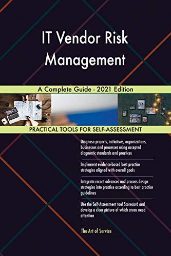 IT Vendor Risk Management A Complete Guide - 2021 Edition by [Gerardus Blokdyk]