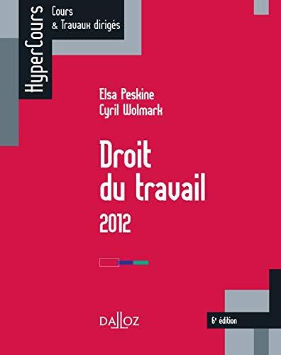 Droit du travail 2012 - 6e éd.: HyperCours