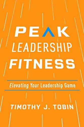 Peak Leadership Fitness: Elevating Your Leadership Game (English Edition)