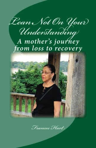Book: Lean Not On Your Understanding - A mother's journey from loss to recovery by Frances Hart