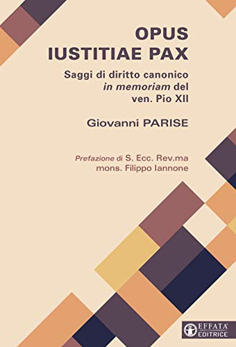 Opus iustitiae pax. Saggi di diritto canonico in memoriam del ven. Pio XII (Comunicare l'assoluto)