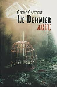 Le dernier acte par Cédric Castagné