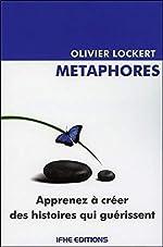 Métaphores - Apprenez à créer des histoires qui guérissent d'Olivier Lockert