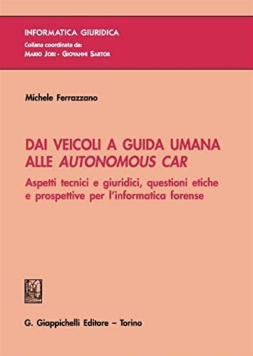 Dai veicoli a guida umana alle autonomous car. Aspetti tecnici e giuridici, questioni etiche e prospettive per l'informatica forense