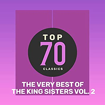 Top 70 Classics - The Very Best of The King Sisters, Vol. 2