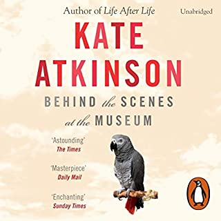 Behind the Scenes at the Museum                   By:                                                                                                                                 Kate Atkinson                               Narrated by:                                                                                                                                 Susan Jameson                      Length: 12 hrs and 18 mins     22 ratings     Overall 4.3