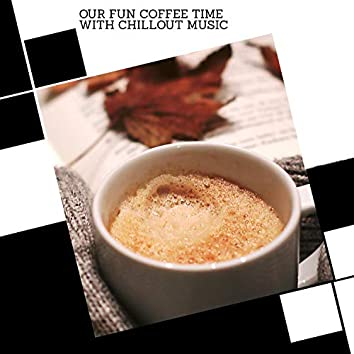 Our Fun Coffee Time With Chillout Music
