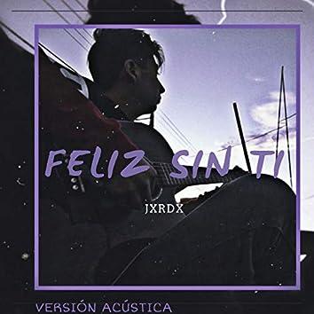 Feliz Sin Ti (Version Acústica)