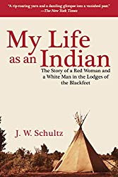 My Life as an Indian book by J. W. Schultz