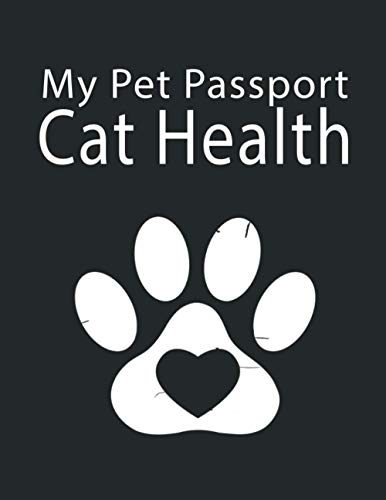 My Pet Passport Cat Health Record: Cat Medical Record Organizer Cat Groomer & Veterinary Care Tracker, Immunization and Medication Records and More, ... Gift for Cat Owners and Lovers (Volume 6)