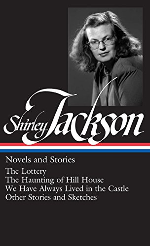 Shirley Jackson: Novels and Stories: The Lottery / The Haunting of Hill House / We Have Always Lived in the Castle / Other Stories and Sketches: 204