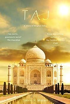 Taj: A story of Mughal India by [Timeri N. Murari]