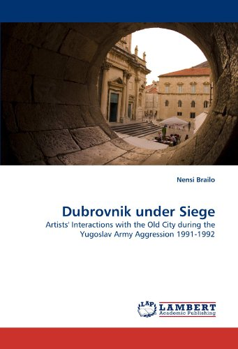 Dubrovnik under Siege: Artists' Interactions with the Old City during the Yugoslav Army Aggression 1991-1992