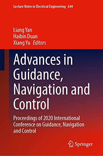 Advances in Guidance, Navigation and Control: Proceedings of 2020 International Conference on Guidance, Navigation and Control, ICGNC 2020, Tianjin, ... Notes in Electrical Engineering (644))
