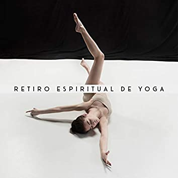 Retiro Espiritual de Yoga - Música New Age Seleccionada Dedicada al Entrenamiento de Yoga y Meditación.