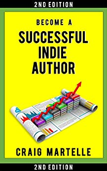 Become a Successful Indie Author: Work Toward Your Writing Dream by [Craig Martelle]