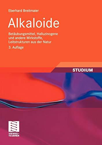 Alkaloide: Betäubungsmittel, Halluzinogene und andere Wirkstoffe, Leitstrukturen aus der Natur (Studienbücher Chemie) (German Edition)