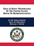 Trial & Reply Memoranda Of The United States House Of Representatives: In The Impeachment Trial Of President Donald J. Trump