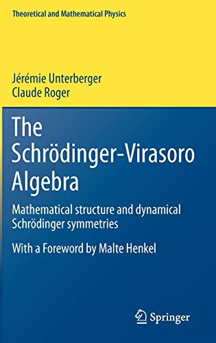 The Schrödinger-Virasoro Algebra: Mathematical structure and dynamical Schrödinger symmetries (Theoretical and Mathematical Physics)