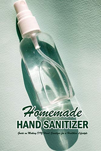 Homemade Hand Sanitizer: Guide on Making DIY Hand Sanitizer...