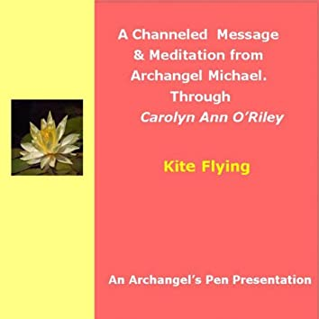 Kite Flying: An Archangel Michael Channeled Message & Meditation