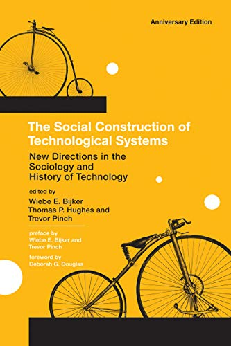 Compare Textbook Prices for The Social Construction of Technological Systems: New Directions in the Sociology and History of Technology The MIT Press Anniversary Edition ISBN 9780262517607 by Bijker, Wiebe E.,Hughes, Thomas Parke,Pinch, Trevor,Douglas, Deborah G.