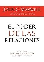 El poder de las relaciones: Lo que distingue a la gente altamente efectiva (Spanish Edition) by John C. Maxwell(2010-04-18)