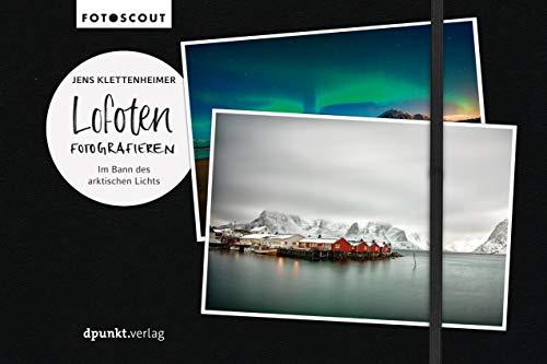 Lofoten fotografieren: Im Bann des arktischen Lichts (Fotoscout - Der Reiseführer für Fotografen)