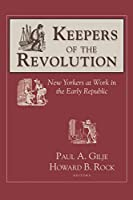 Keepers of the Revolution: New Yorkers at Work in the Early Republic (Documents in American Social History)