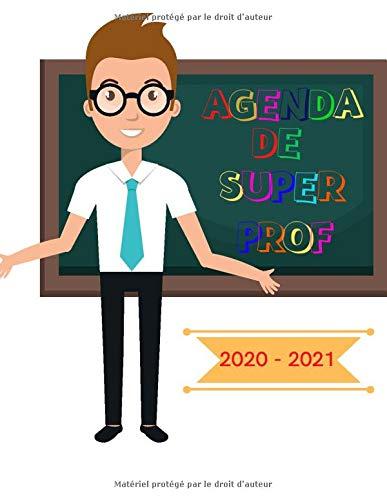 Agenda de super prof 2020 2021: Planner de profs des écoles 2020-2021: agenda semainier + journal + suivis des élèves et des projets de l'année scolaire 2020-2021 (08/20 à 07/21)