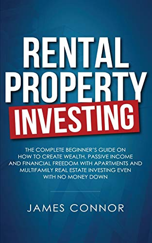 Real Estate Investing Books! - Rental Property Investing: Complete Beginner's Guide on How to Create Wealth, Passive Income and Financial Freedom with Apartments and Multifamily Real Estate Investing Even with No Money Down