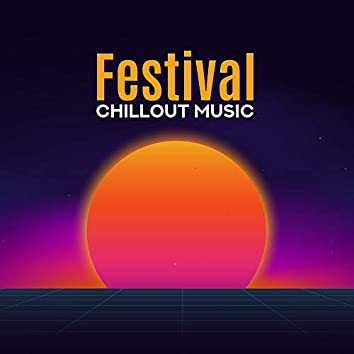 Festival Chillout Music: The Best 15 Tracks to Deep Relax Wherever You Are, Underground Beats, Far Away, Sunset Sky, Summer Dreams with Relaxing Chillout Music