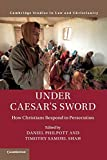 Under Caesar's Sword: How Christians Respond to Persecution (Law and Christianity) - Daniel Philpott