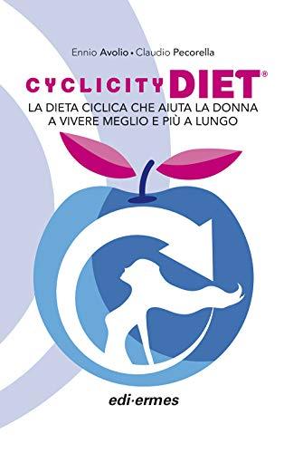 CYCLICITY DIET La dieta ciclica che aiuta la donna a Vivere meglio e Piu' a lungo