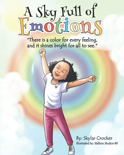 """Compare Textbook Prices for Sky Full of Emotions: """"There is a color for every feeling, and it shines bright for all to see.""""  ISBN 9798510649536 by Crocker, Skylar,Green, Kim"""