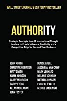 Authority: Strategic Concepts from 15 International Thought Leaders to Create Influence, Credibility and a Competitive Edge for You and Your Business