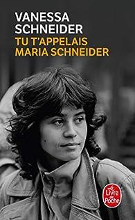 Tu t'appelais Maria Schneider par Vanessa Schneider