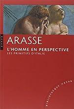 L'Homme en perspective. Les Primitifs d'Italie de Daniel Arasse