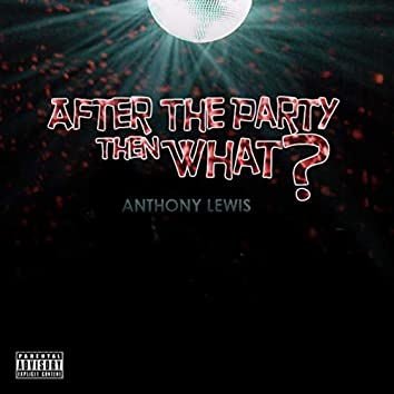 After the Party Then What