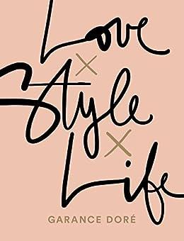 Love x Style x Life by [Garance Doré]