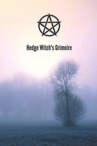 Hedge Witch's Grimoire: Craft Your Own Book Of Shadows, Create Unique Spells, Record Tarot Readings, A Perfect Gift for the Wiccan, Witch, or Druid In Your Life.