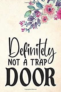 definitely not a trap door: Lined Notebook / Journal Gift , 110 Pages 6x9 Soft Cover, Matte Finish , For College Students,...