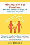 Minimalism for Families: Mindful, Practical Ways to Declutter Your Life - Why Less Is More for Your Family and How to Simply Create A Happy, Calm and Chaos-Free Home Environment