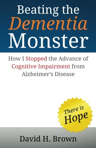 Beating the Dementia Monster: How I stopped the advance of cognitive...