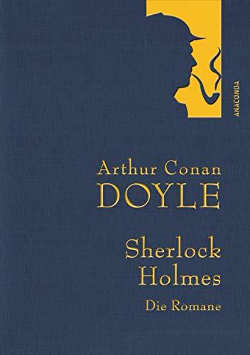 Arthur Conan Doyle: Sherlock Holmes - Die Romane: Eine Studie in Scharlachrot - Das Zeichen der Vier - Der Hund der Baskervilles - Das Tal des Grauens (Anaconda Gesammelte Werke, Band 30)