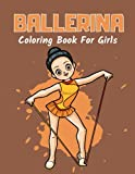 Ballerina Coloring Book For Girls: Ballet Dancer Gifts For Kids Ages 4-8 : Includes 30 Color-In Illustrations Featuring Ballet Shoes, Ballerinas, Tutus, Dresses, Flowers, Bows And More!